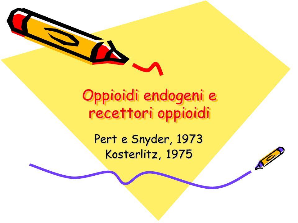 Oppioidi endogeni e recettori oppioidi Pert e Snyder, 1973 Kosterlitz, 1975