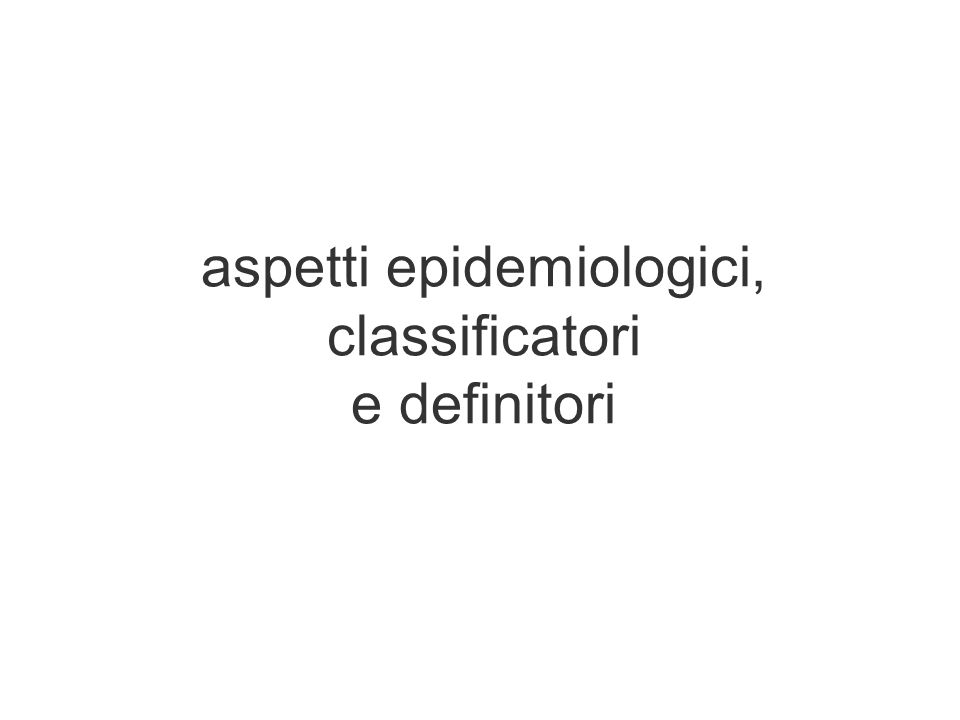 aspetti epidemiologici, classificatori e definitori