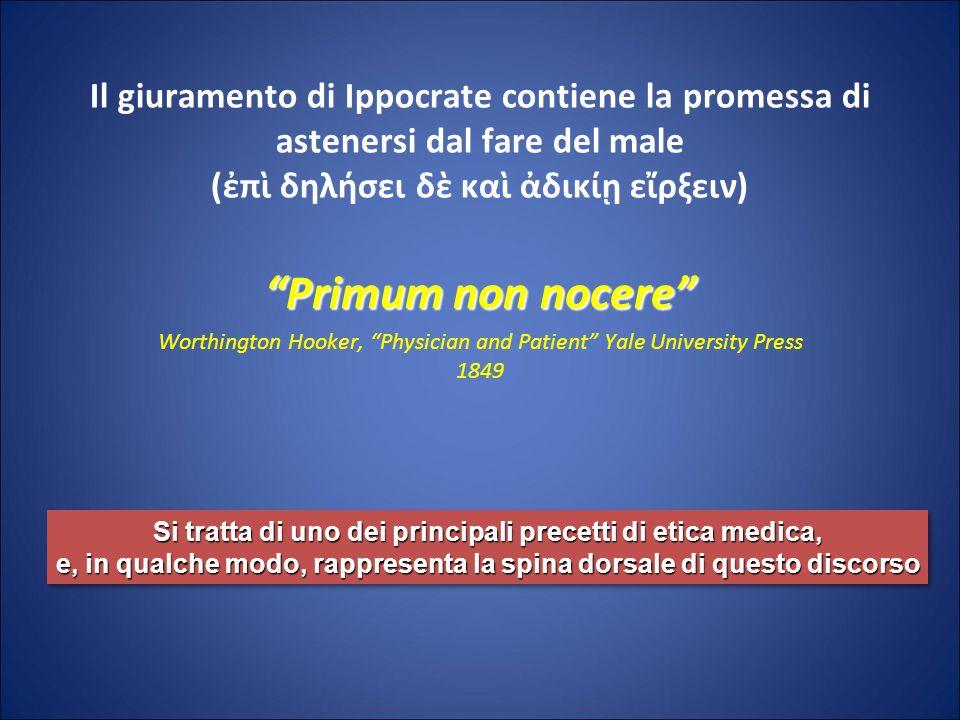 Il giuramento di Ippocrate contiene la promessa di astenersi dal fare del male (π δηλήσει δ κα δικί ερξειν) Primum non nocere Worthington Hooker, Phys