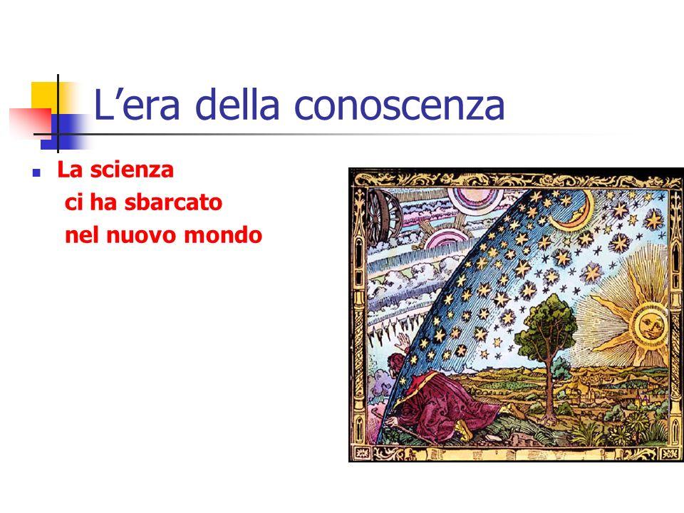 Lera della conoscenza La scienza ci ha sbarcato nel nuovo mondo