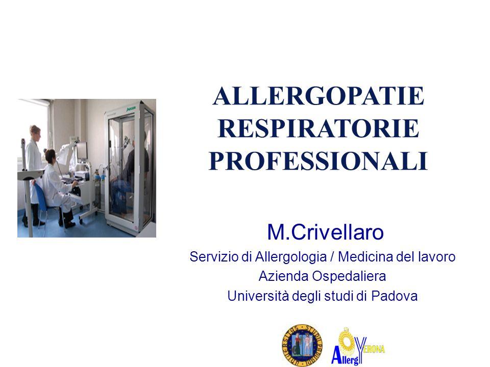 M.Crivellaro Servizio di Allergologia / Medicina del lavoro Azienda Ospedaliera Università degli studi di Padova ALLERGOPATIE RESPIRATORIE PROFESSIONALI