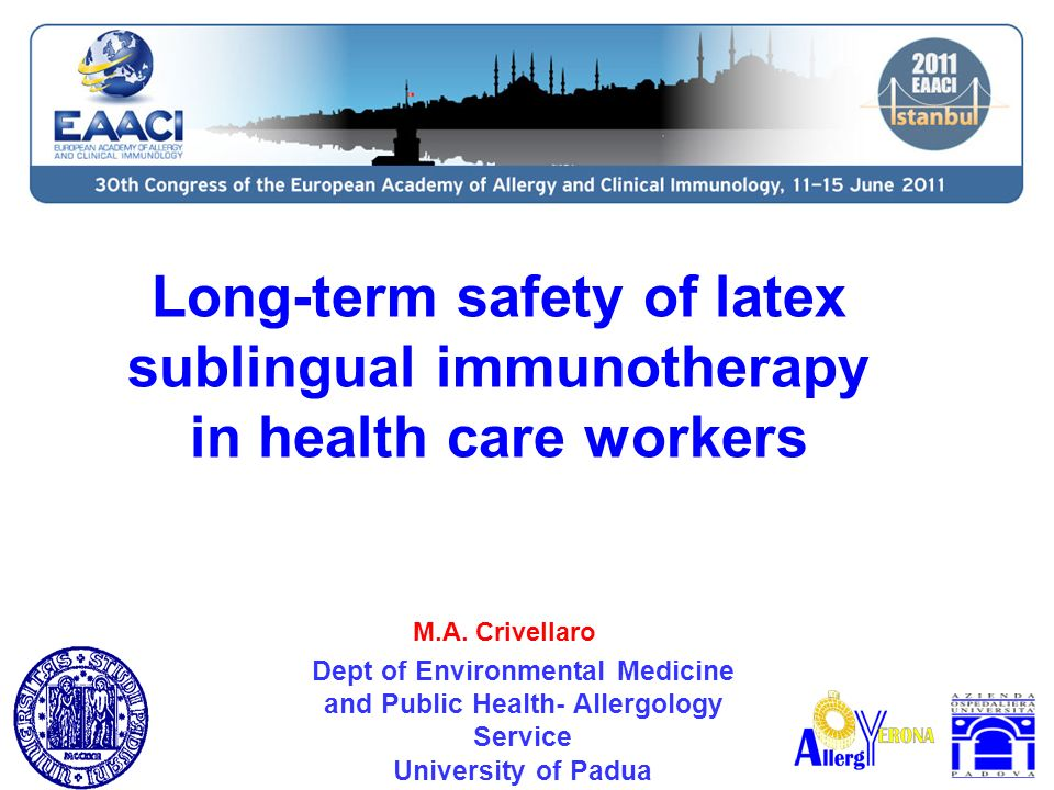 Long-term safety of latex sublingual immunotherapy in health care workers Dept of Environmental Medicine and Public Health- Allergology Service University of Padua M.A.