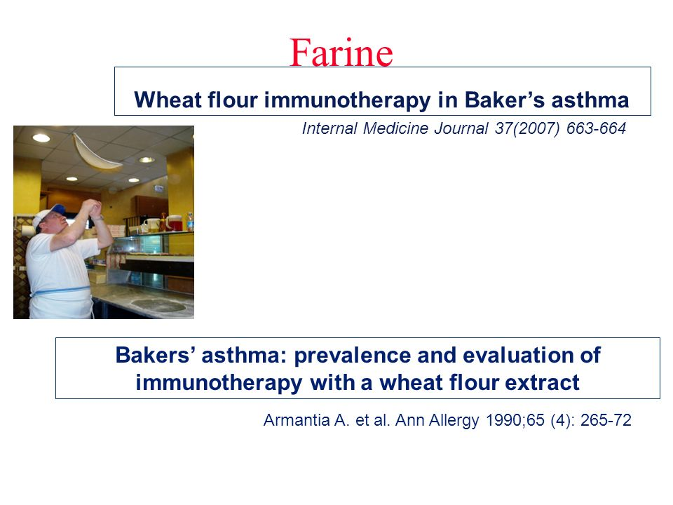 Farine Bakers asthma: prevalence and evaluation of immunotherapy with a wheat flour extract Wheat flour immunotherapy in Bakers asthma Armantia A.