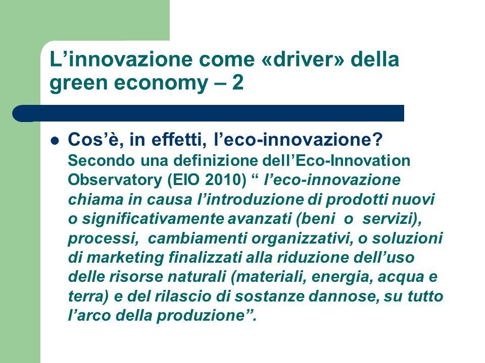 Linnovazione come «driver» della green economy – 2 Cosè, in effetti, leco-innovazione? Secondo una definizione dellEco-Innovation Observatory (EIO 201