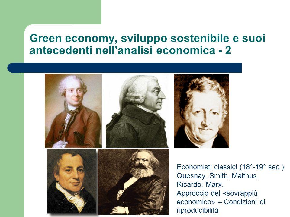 Green economy, sviluppo sostenibile e suoi antecedenti nellanalisi economica - 2 Economisti classici (18°-19° sec.) Quesnay, Smith, Malthus, Ricardo,