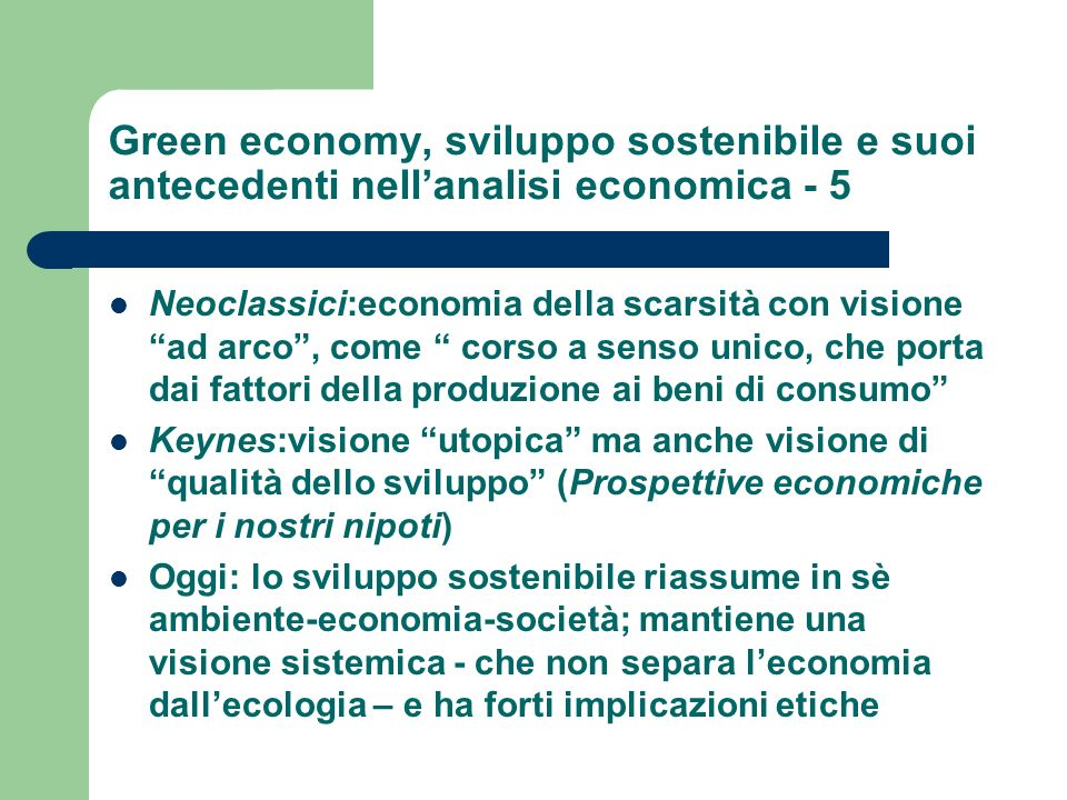 Green economy, sviluppo sostenibile e suoi antecedenti nellanalisi economica - 5 Neoclassici:economia della scarsità con visione ad arco, come corso a