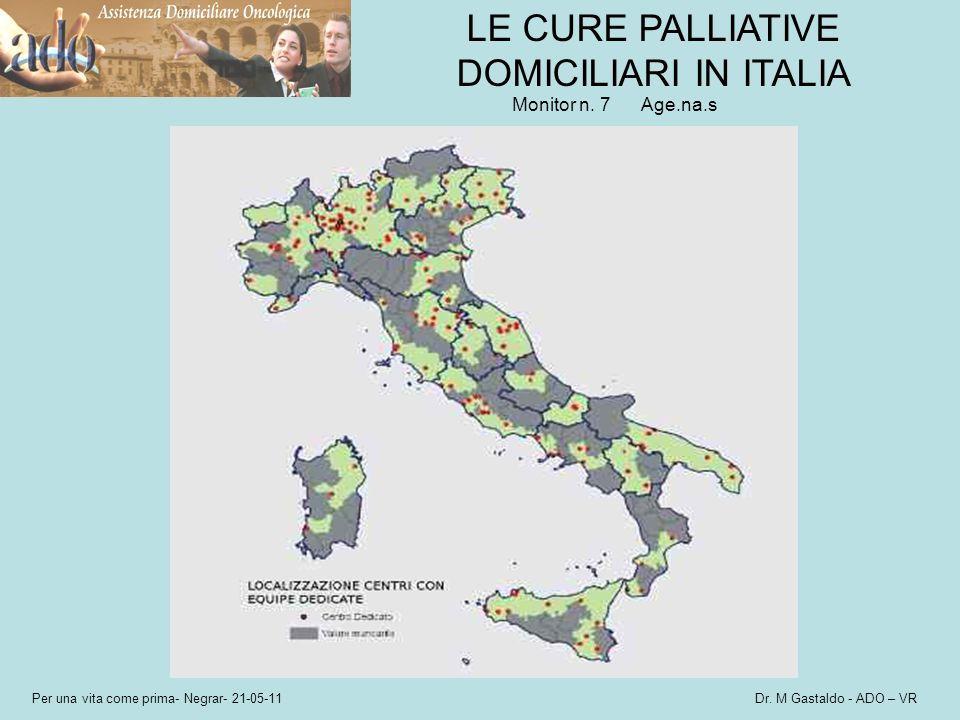 Per una vita come prima- Negrar- 21-05-11 Dr. M Gastaldo - ADO – VR LE CURE PALLIATIVE DOMICILIARI IN ITALIA Monitor n. 7Age.na.s