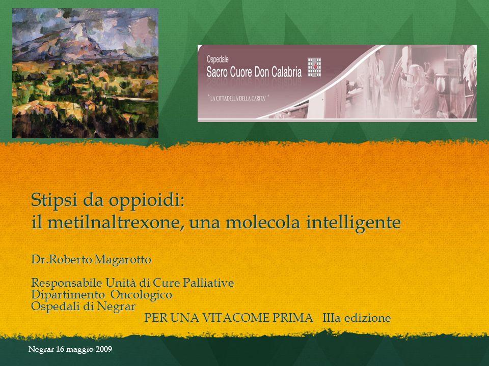 Stipsi da oppioidi: il metilnaltrexone, una molecola intelligente Dr.Roberto Magarotto Responsabile Unità di Cure Palliative Dipartimento Oncologico O