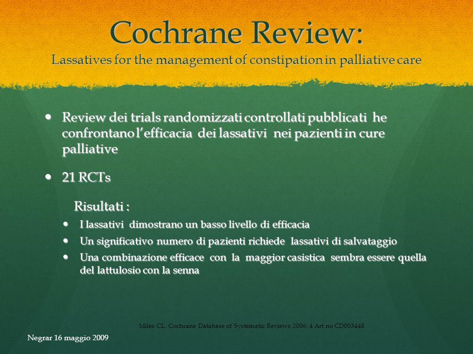Cochrane Review: Lassatives for the management of constipation in palliative care Review dei trials randomizzati controllati pubblicati he confrontano