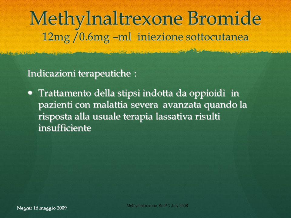 Methylnaltrexone Bromide 12mg /0.6mg –ml iniezione sottocutanea Indicazioni terapeutiche : Trattamento della stipsi indotta da oppioidi in pazienti co