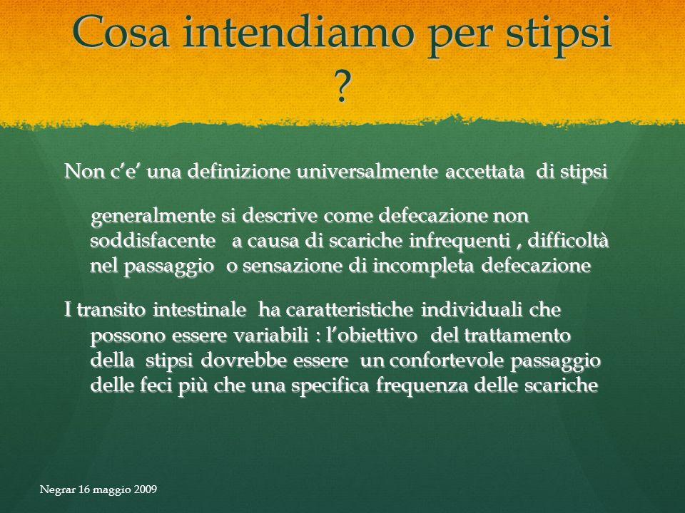 Cosa intendiamo per stipsi ? Non ce una definizione universalmente accettata di stipsi generalmente si descrive come defecazione non soddisfacente a c
