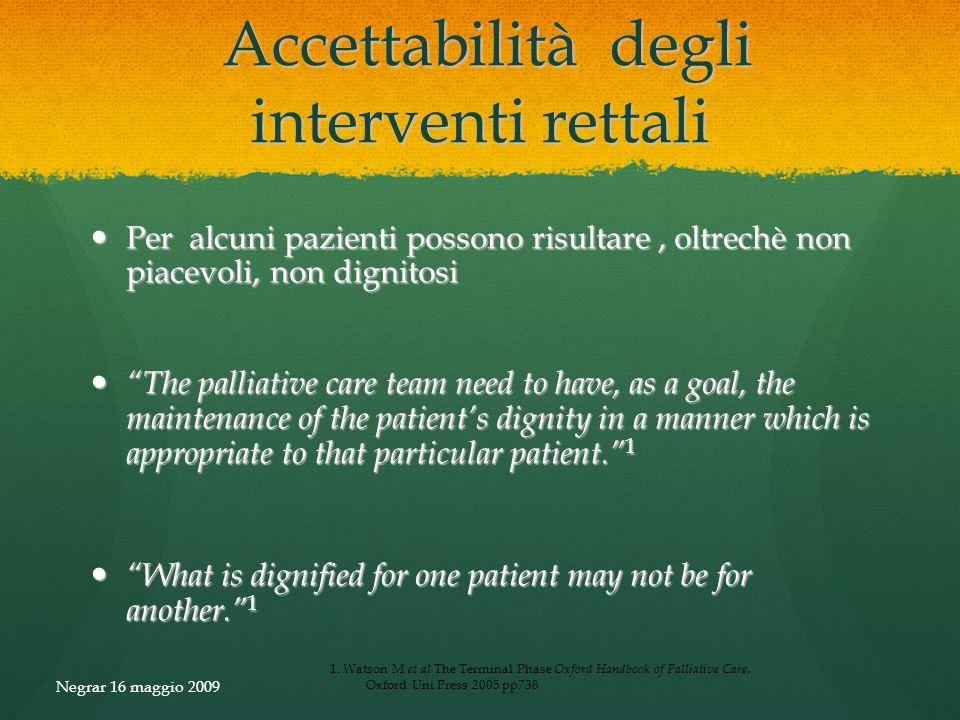 Accettabilità degli interventi rettali Accettabilità degli interventi rettali Per alcuni pazienti possono risultare, oltrechè non piacevoli, non digni