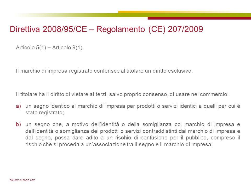 bakermckenzie.com Direttiva 2008/95/CE – Regolamento (CE) 207/2009 Articolo 5(1) – Articolo 9(1) Il marchio di impresa registrato conferisce al titolare un diritto esclusivo.