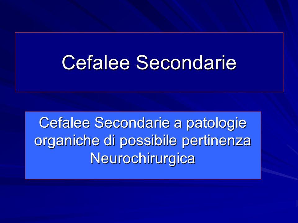 Cefalee Secondarie Cefalee Secondarie a patologie organiche di possibile pertinenza Neurochirurgica