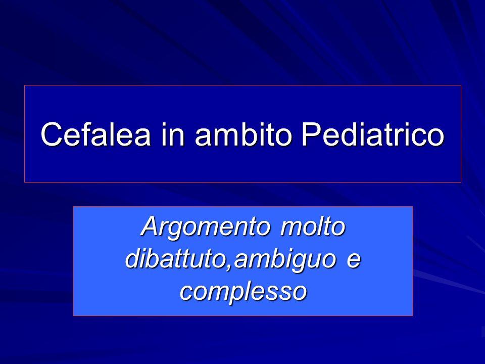 Cefalea in ambito Pediatrico Argomento molto dibattuto,ambiguo e complesso