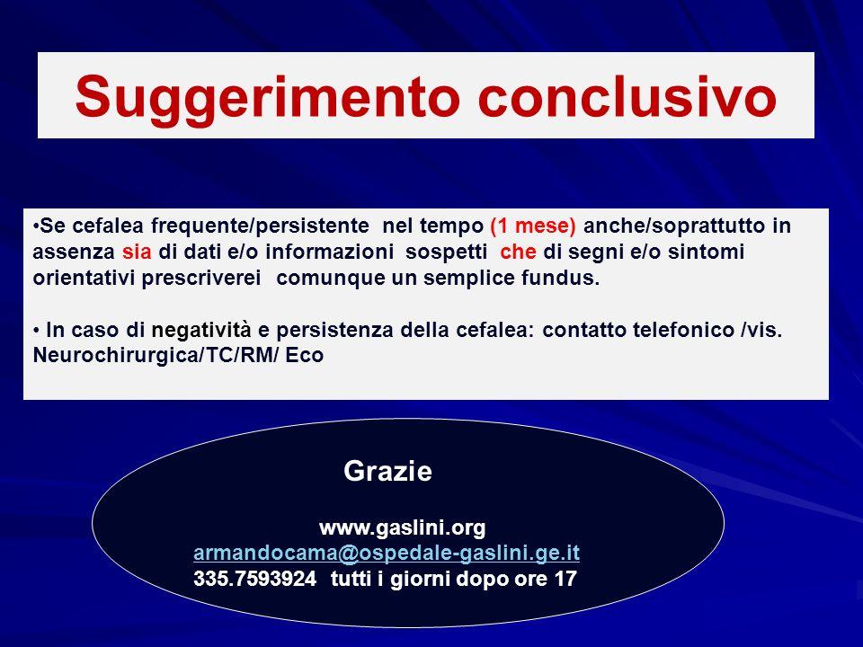 Suggerimento conclusivo Se cefalea frequente/persistente nel tempo (1 mese) anche/soprattutto in assenza sia di dati e/o informazioni sospetti che di