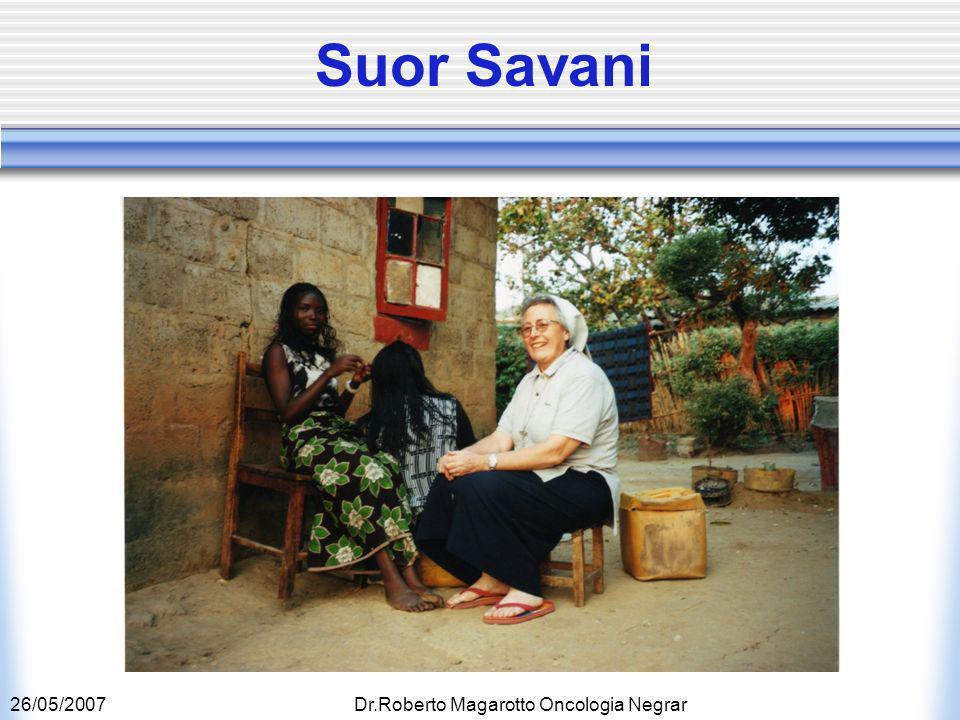26/05/2007Dr.Roberto Magarotto Oncologia Negrar Suor Savani