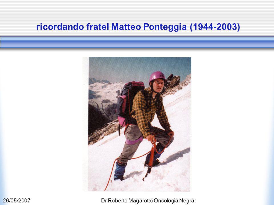 26/05/2007Dr.Roberto Magarotto Oncologia Negrar ricordando fratel Matteo Ponteggia (1944-2003)