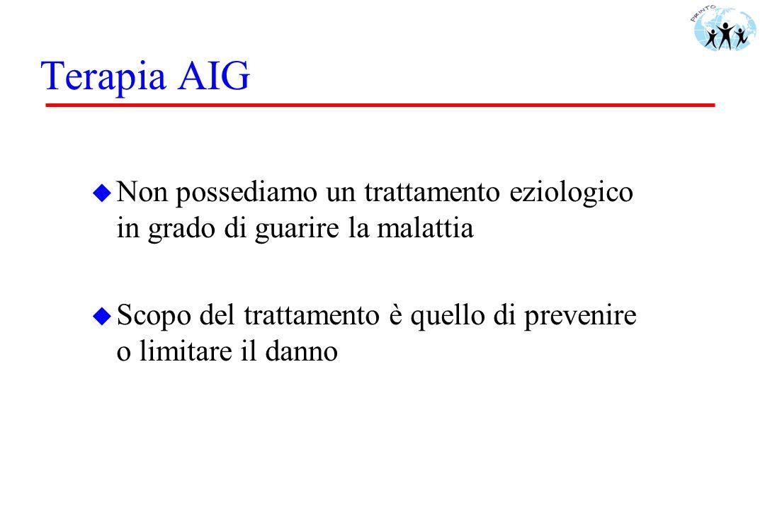Terapia AIG u Non possediamo un trattamento eziologico in grado di guarire la malattia u Scopo del trattamento è quello di prevenire o limitare il dan