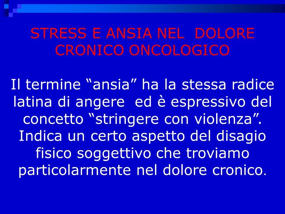 STRESS E ANSIA NEL DOLORE CRONICO ONCOLOGICO Il termine ansia ha la stessa radice latina di angere ed è espressivo del concetto stringere con violenza.