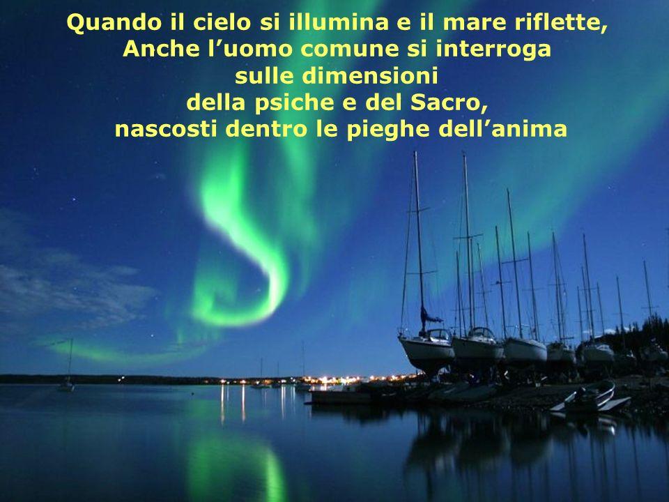 Quando il cielo si illumina e il mare riflette, Anche luomo comune si interroga sulle dimensioni della psiche e del Sacro, nascosti dentro le pieghe dellanima