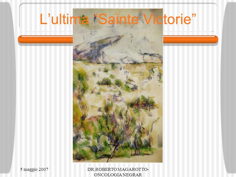 5 maggio 2007DR.ROBERTO MAGAROTTO- ONCOLOGIA NEGRAR Lultima Sainte Victorie