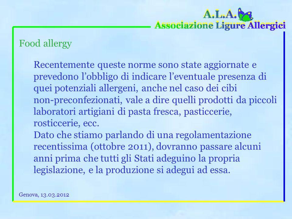 Food allergy Le norme europee prescrivono che i cibi che contengono sostanze potenzialmente allergeniche devono dichiararlo espressamente in confezion