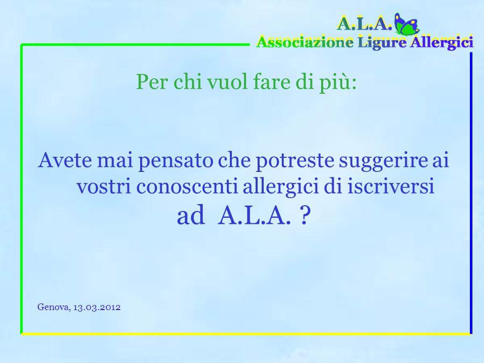 Per chi vuole saperne di più: info@associazioneligureallergici.it www.associazioneligureallergici.it sito in continua evoluzione, rivolto soprattutto