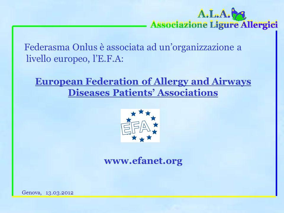 Federasma Onlus è associata ad unorganizzazione a livello europeo, lE.F.A: European Federation of Allergy and Airways Diseases Patients Associations www.efanet.org Genova, 13.03.2012