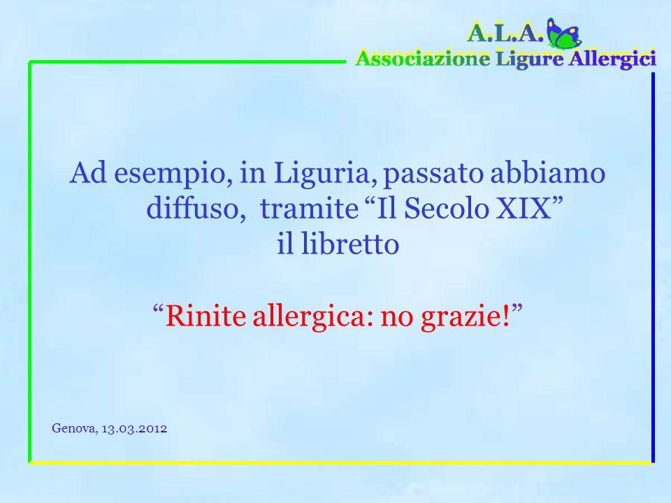 Ad esempio, in Liguria, passato abbiamo diffuso, tramite Il Secolo XIX il libretto Rinite allergica: no grazie.