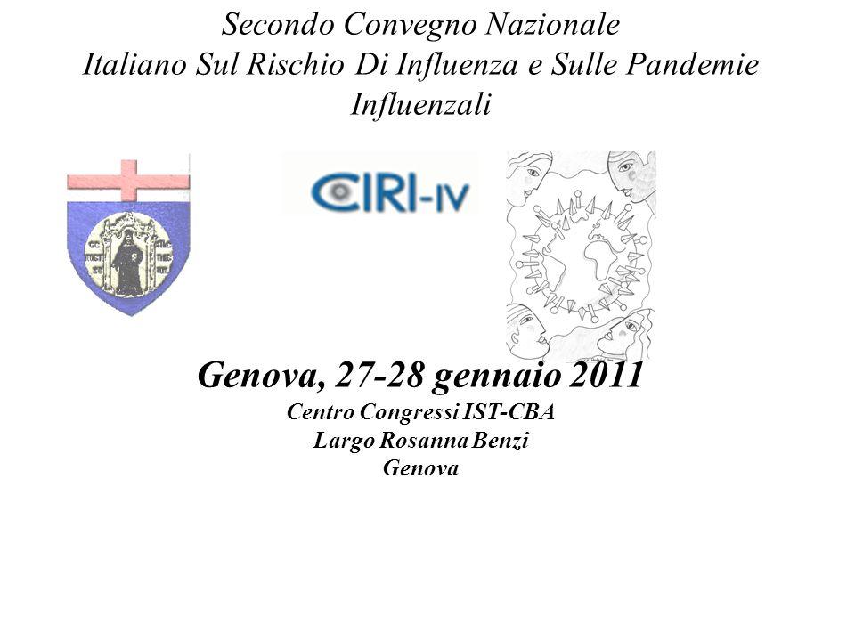 Secondo Convegno Nazionale Italiano Sul Rischio Di Influenza e Sulle Pandemie Influenzali Genova, 27-28 gennaio 2011 Centro Congressi IST-CBA Largo Ro