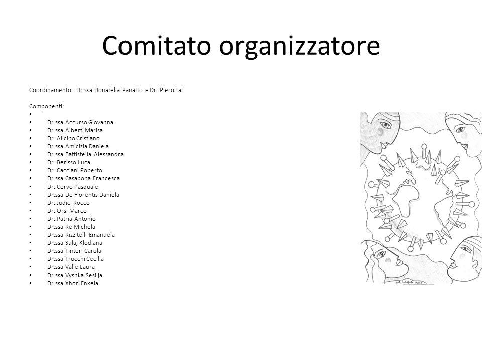 Comitato organizzatore Coordinamento : Dr.ssa Donatella Panatto e Dr. Piero Lai Componenti: Dr.ssa Accurso Giovanna Dr.ssa Alberti Marisa Dr. Alicino