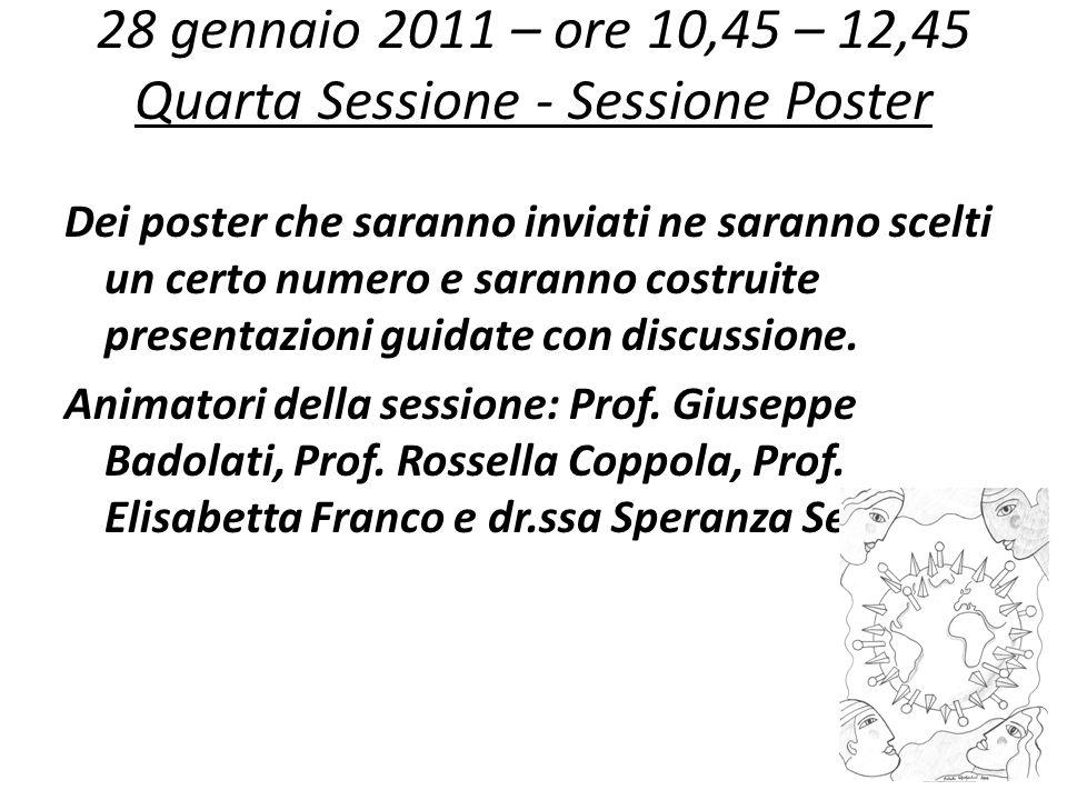 28 gennaio 2011 – ore 10,45 – 12,45 Quarta Sessione - Sessione Poster Dei poster che saranno inviati ne saranno scelti un certo numero e saranno costr