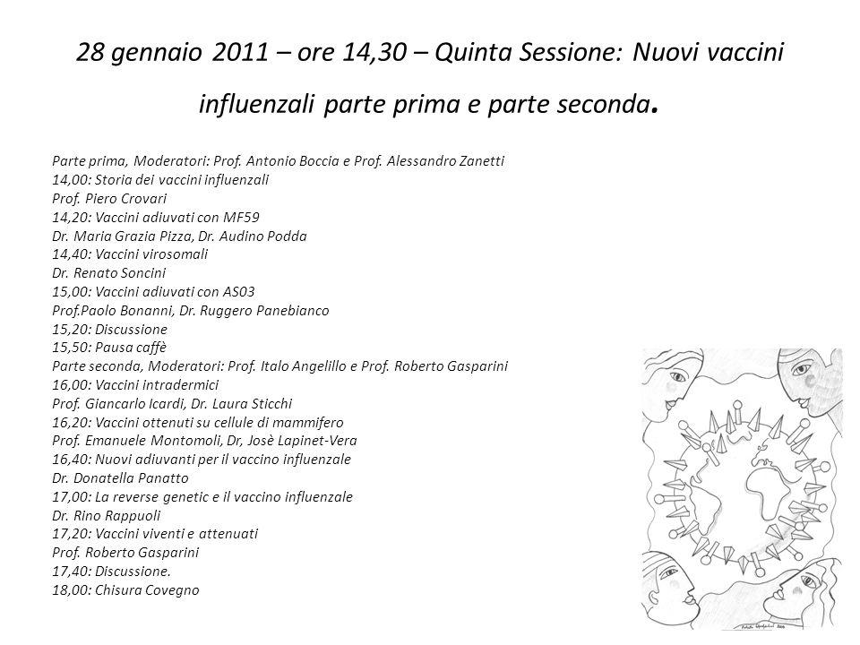 28 gennaio 2011 – ore 14,30 – Quinta Sessione: Nuovi vaccini influenzali parte prima e parte seconda. Parte prima, Moderatori: Prof. Antonio Boccia e