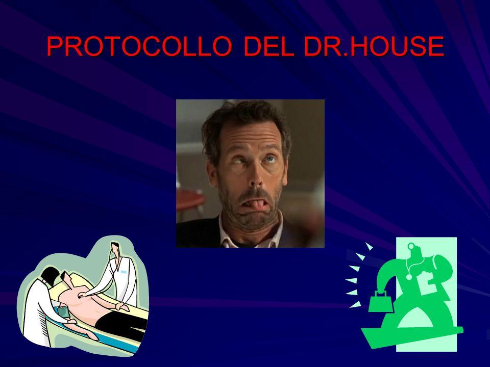 PROTOCOLLO DEL DR.HOUSE PROTOCOLLO DEL DR.HOUSE
