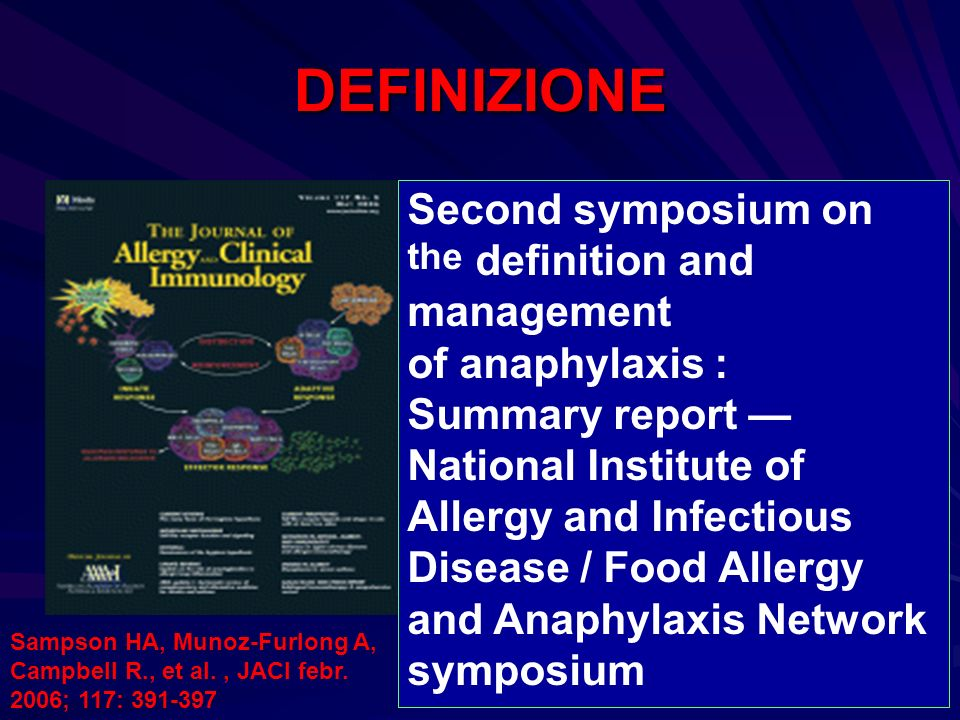 DEFINIZIONE Second symposium on the definition and management of anaphylaxis : Summary report National Institute of Allergy and Infectious Disease / F