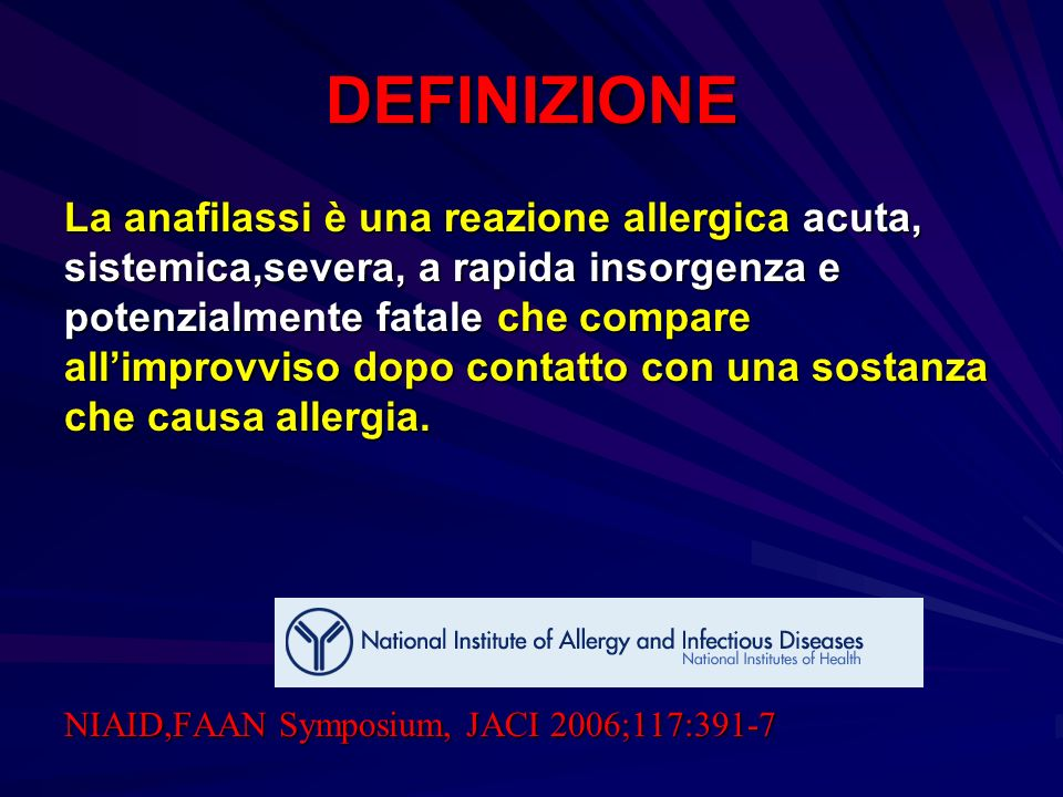 DEFINIZIONE La anafilassi è una reazione allergica acuta, sistemica,severa, a rapida insorgenza e potenzialmente fatale che compare allimprovviso dopo