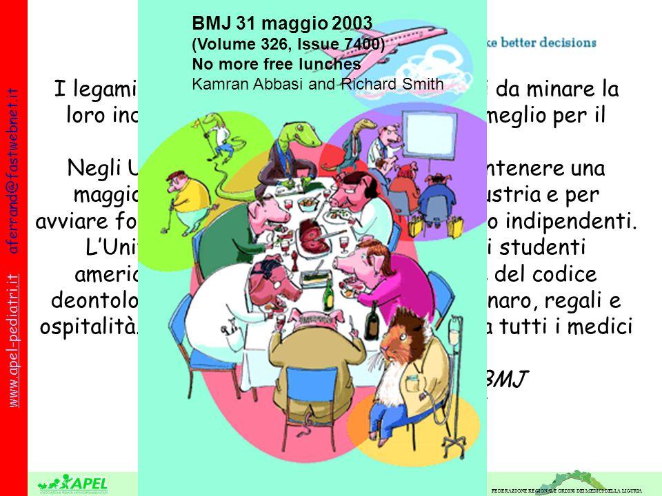 FEDERAZIONE REGIONALE ORDINI DEI MEDICI DELLA LIGURIA www.apel-pediatri.itwww.apel-pediatri.it aferrand@fastwebnet.it I legami dei medici con lindustr