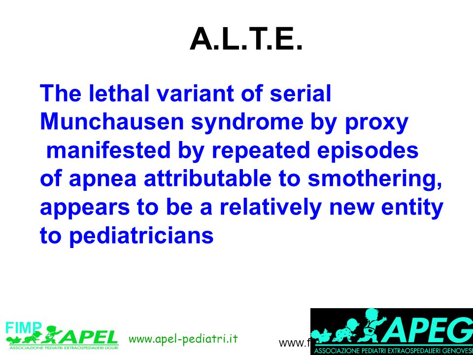 www.apel-pediatri.it www.fimpliguria.it FIMP A.L.T.E. The lethal variant of serial Munchausen syndrome by proxy manifested by repeated episodes of apn