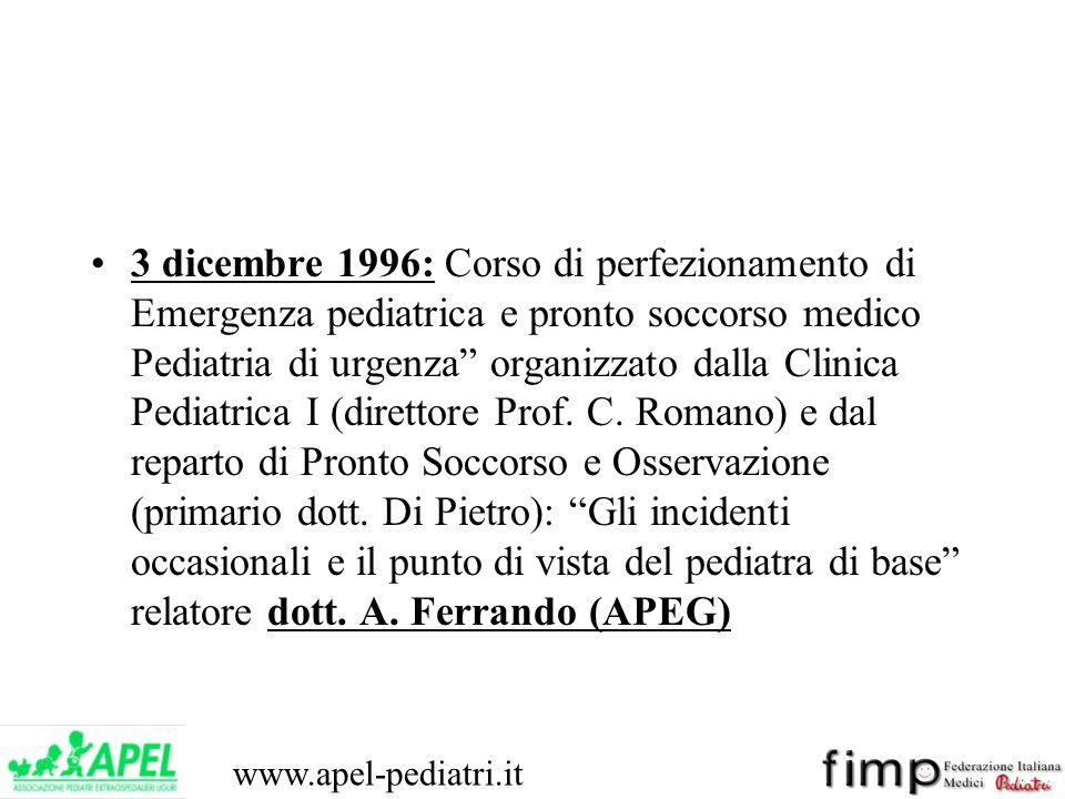 www.apel-pediatri.it 3 dicembre 1996: Corso di perfezionamento di Emergenza pediatrica e pronto soccorso medico Pediatria di urgenza organizzato dalla