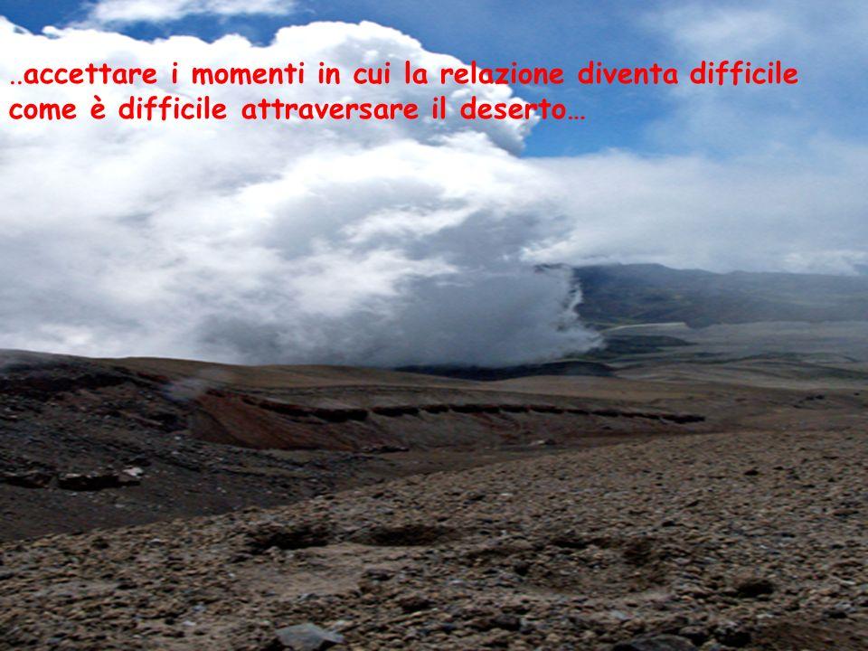 ..accettare i momenti in cui la relazione diventa difficile come è difficile attraversare il deserto…