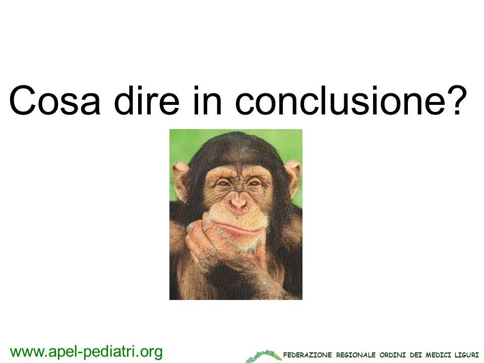 FEDERAZIONE REGIONALE ORDINI DEI MEDICI LIGURI www.apel-pediatri.org Cosa dire in conclusione?