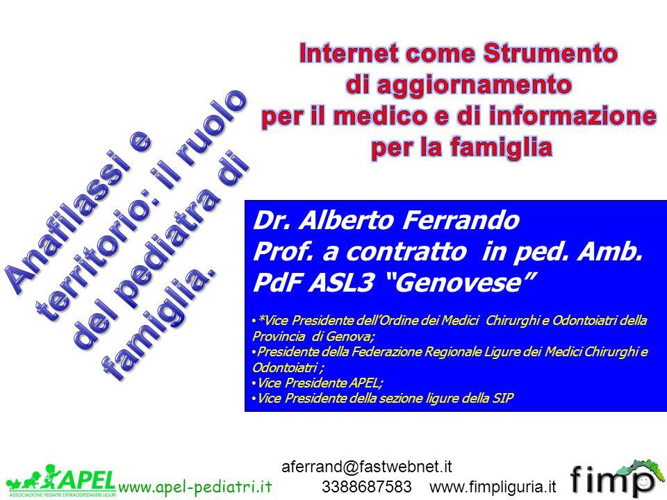 aferrand@fastwebnet.it 3388687583 Dr. Alberto Ferrando Prof. a contratto in ped. Amb. PdF ASL3 Genovese *Vice Presidente dellOrdine dei Medici Chirurg