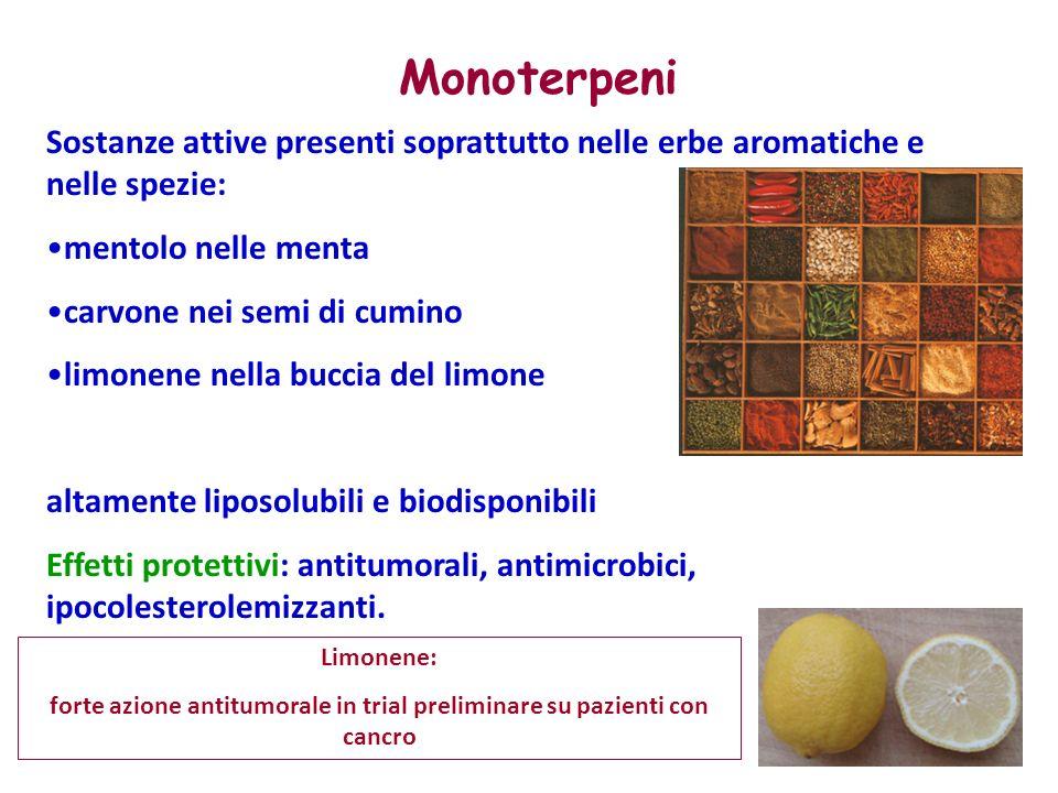 Monoterpeni Sostanze attive presenti soprattutto nelle erbe aromatiche e nelle spezie: mentolo nelle menta carvone nei semi di cumino limonene nella buccia del limone altamente liposolubili e biodisponibili Effetti protettivi: antitumorali, antimicrobici, ipocolesterolemizzanti.