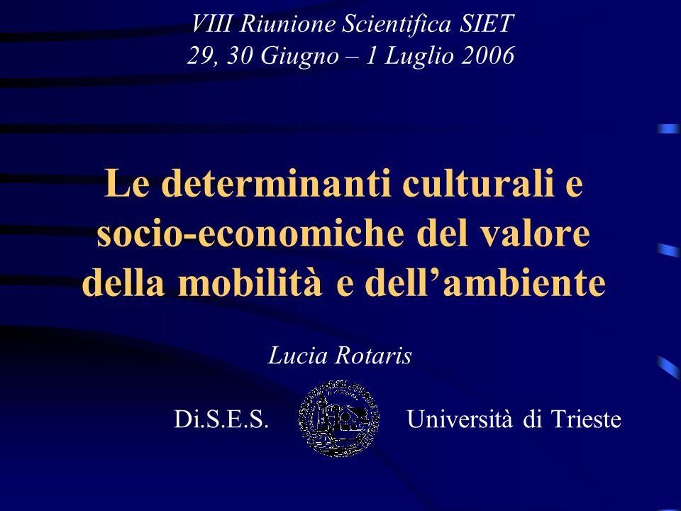 Le determinanti culturali e socio-economiche del valore della mobilità e dellambiente Lucia Rotaris Di.S.E.S.