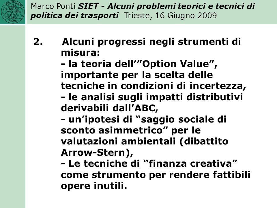 Marco Ponti SIET - Alcuni problemi teorici e tecnici di politica dei trasporti Trieste, 16 Giugno 2009 3.