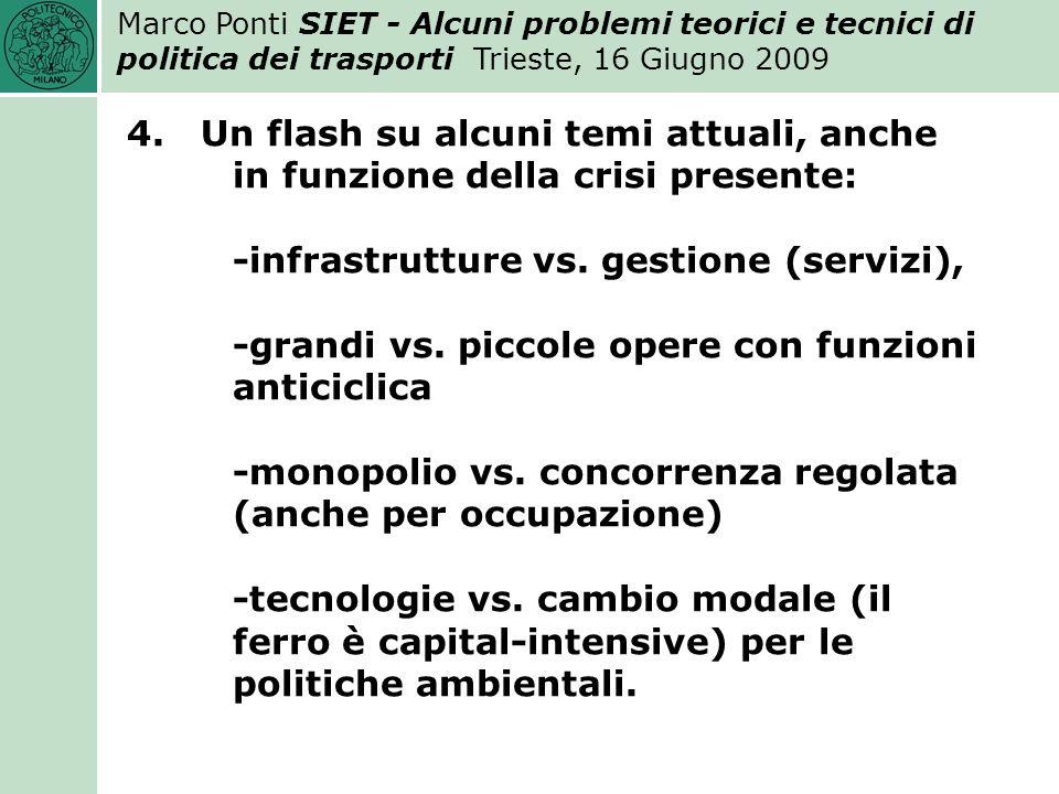 Marco Ponti SIET - Alcuni problemi teorici e tecnici di politica dei trasporti Trieste, 16 Giugno 2009 4.