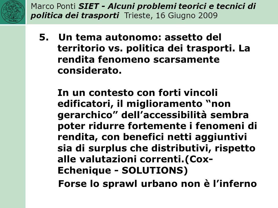 Marco Ponti SIET - Alcuni problemi teorici e tecnici di politica dei trasporti Trieste, 16 Giugno 2009 5.