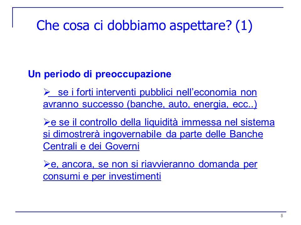 8 Che cosa ci dobbiamo aspettare? (1) Un periodo di preoccupazione se i forti interventi pubblici nelleconomia non avranno successo (banche, auto, ene