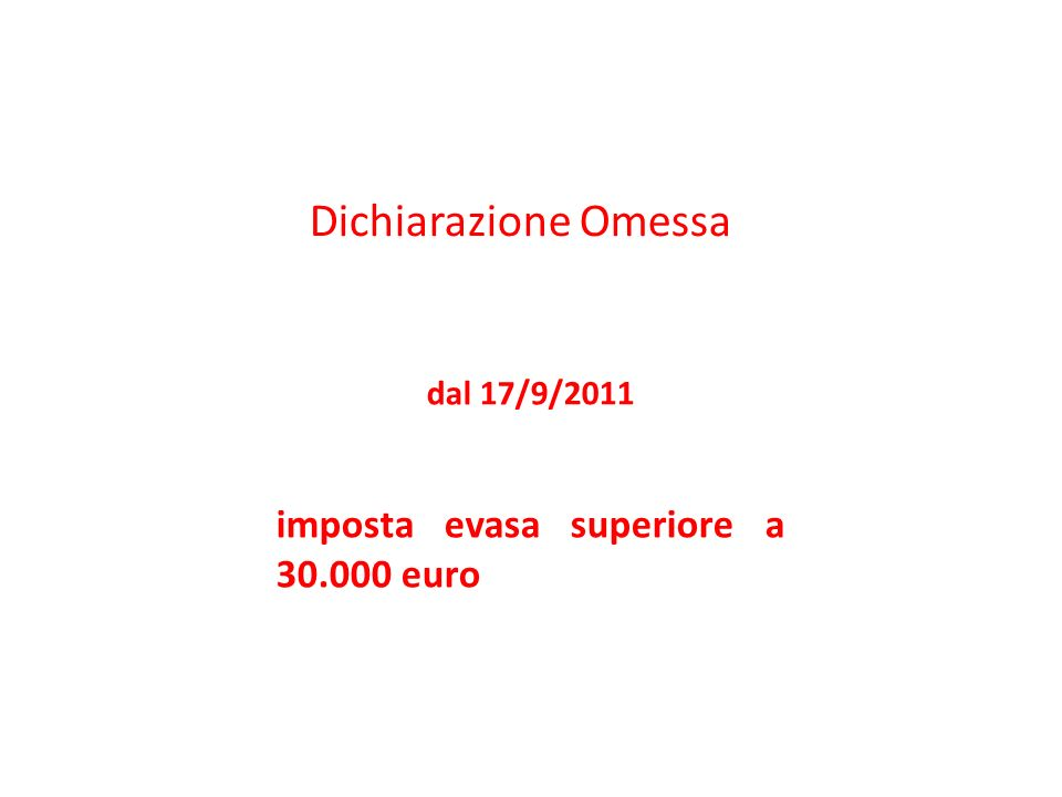 Dichiarazione Omessa dal 17/9/2011 imposta evasa superiore a 30.000 euro